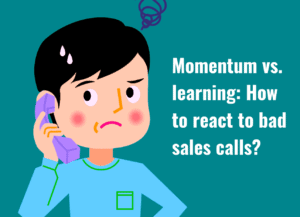 Momentum vs. learning: How to react to bad sales calls?
